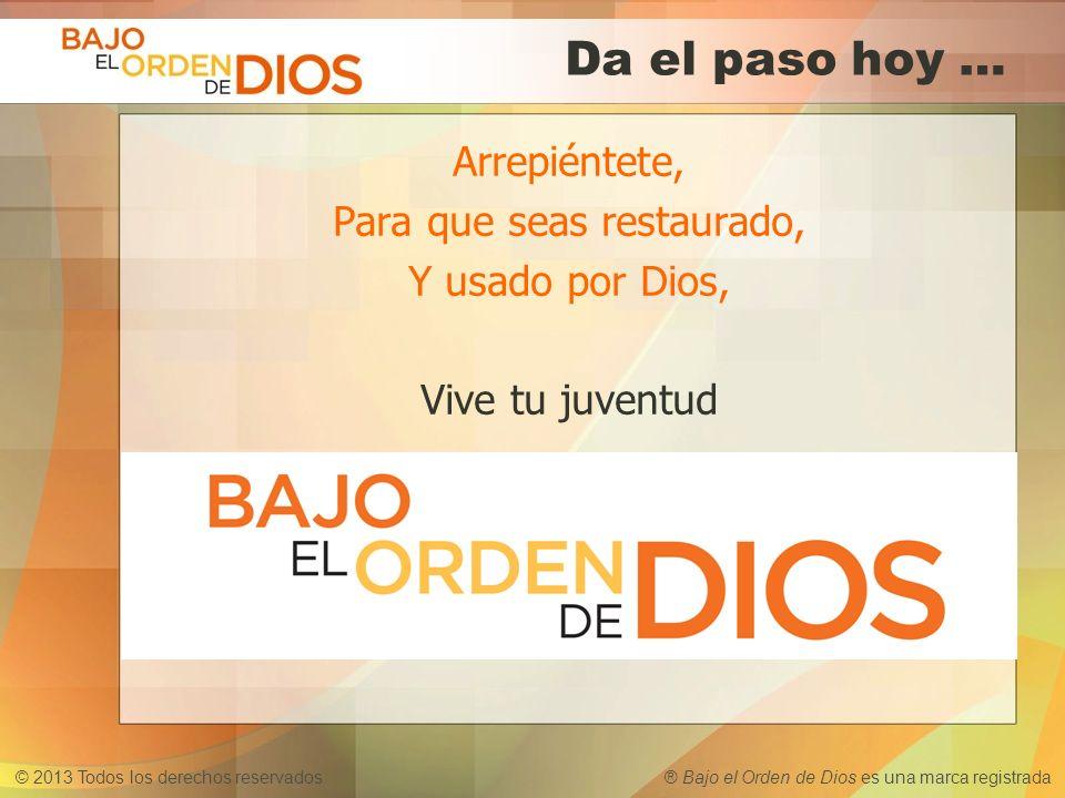 Da el paso hoy … Arrepiéntete, Para que seas restaurado, Y usado por Dios, Vive tu juventud