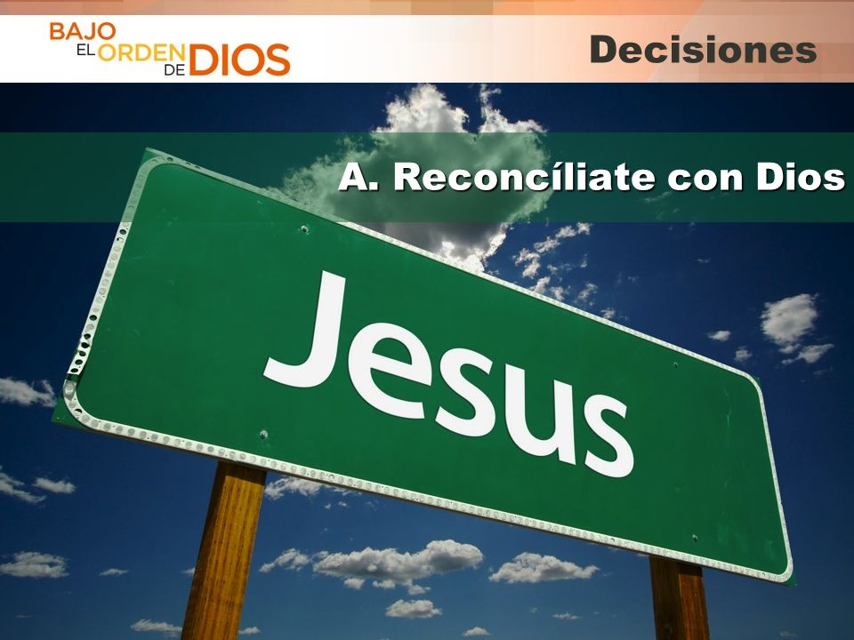 Decisiones A. Reconcíliate con Dios