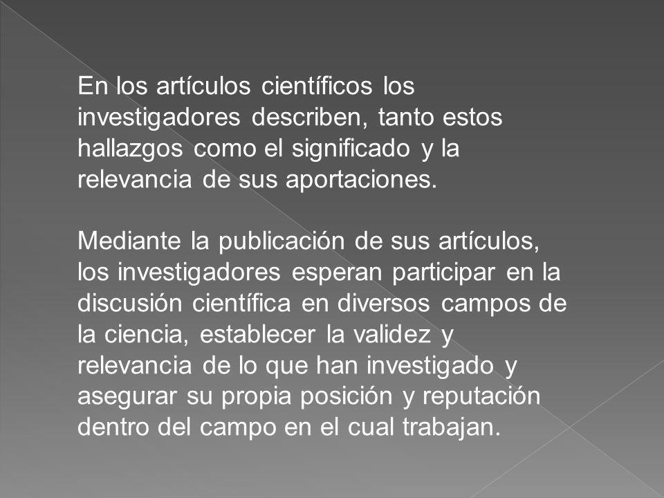 En los artículos científicos los investigadores describen, tanto estos hallazgos como el significado y la relevancia de sus aportaciones.