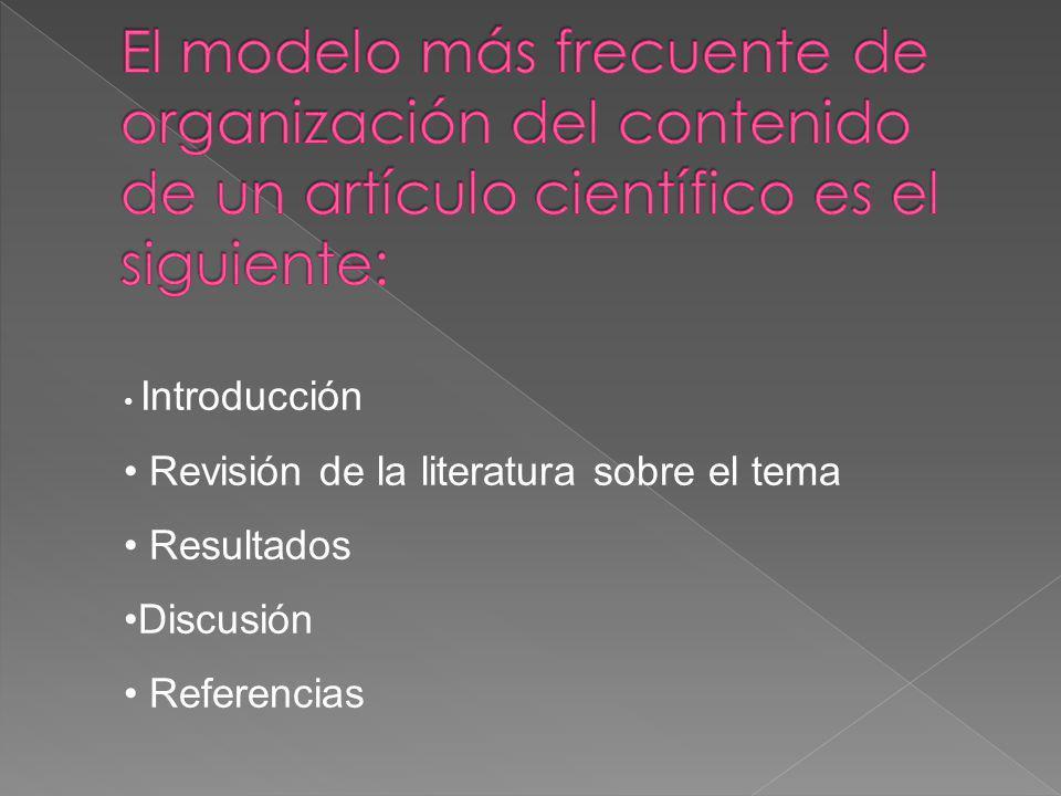 El modelo más frecuente de organización del contenido de un artículo científico es el siguiente:
