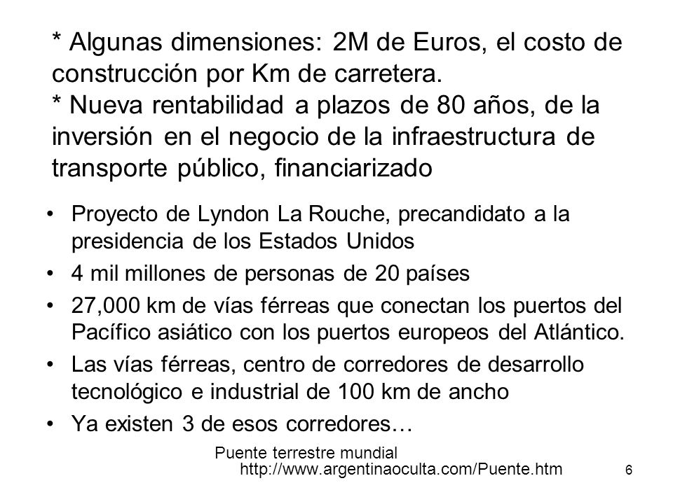 * Algunas dimensiones: 2M de Euros, el costo de construcción por Km de carretera. * Nueva rentabilidad a plazos de 80 años, de la inversión en el negocio de la infraestructura de transporte público, financiarizado