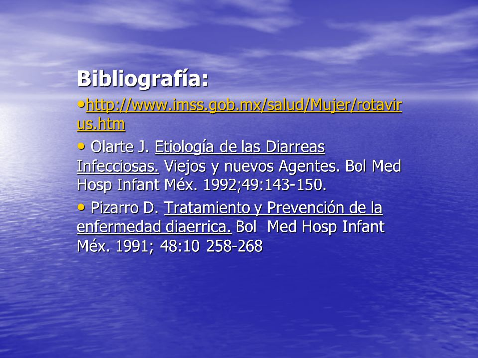 Bibliografía: http://www.imss.gob.mx/salud/Mujer/rotavirus.htm