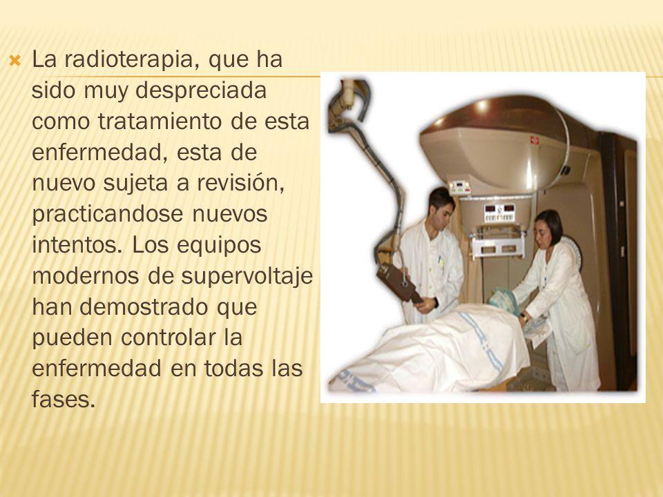 La radioterapia, que ha sido muy despreciada como tratamiento de esta enfermedad, esta de nuevo sujeta a revisión, practicandose nuevos intentos.