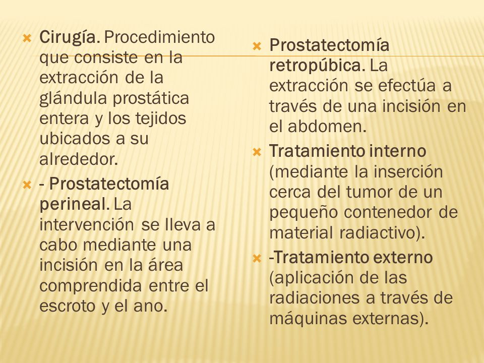 Cirugía. Procedimiento que consiste en la extracción de la glándula prostática entera y los tejidos ubicados a su alrededor.