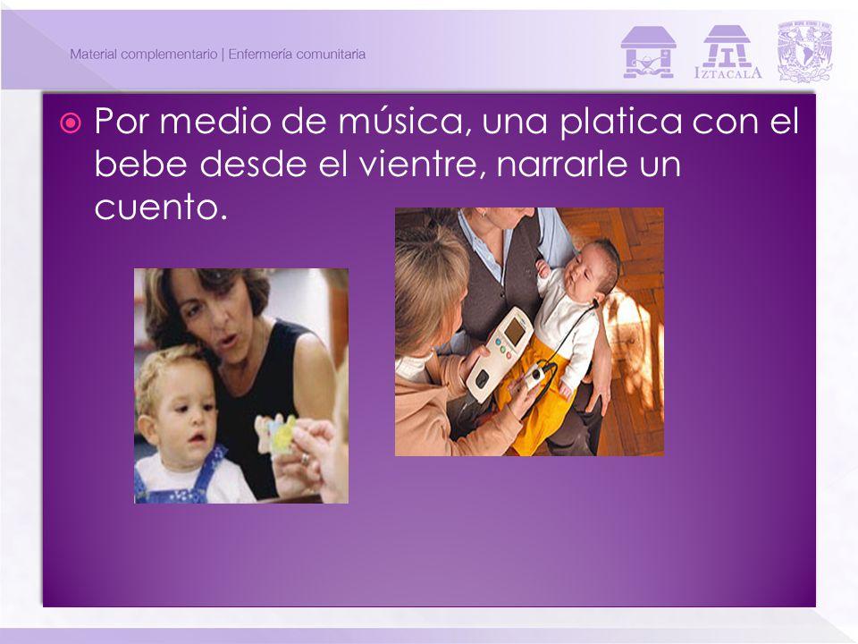 Por medio de música, una platica con el bebe desde el vientre, narrarle un cuento.