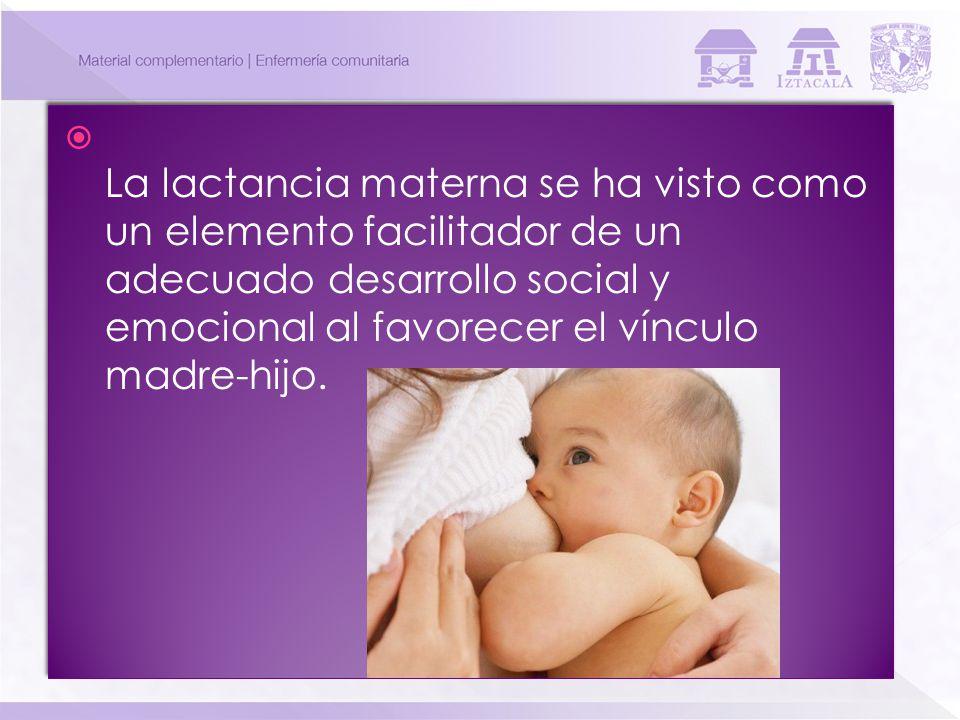 La lactancia materna se ha visto como un elemento facilitador de un adecuado desarrollo social y emocional al favorecer el vínculo madre-hijo.