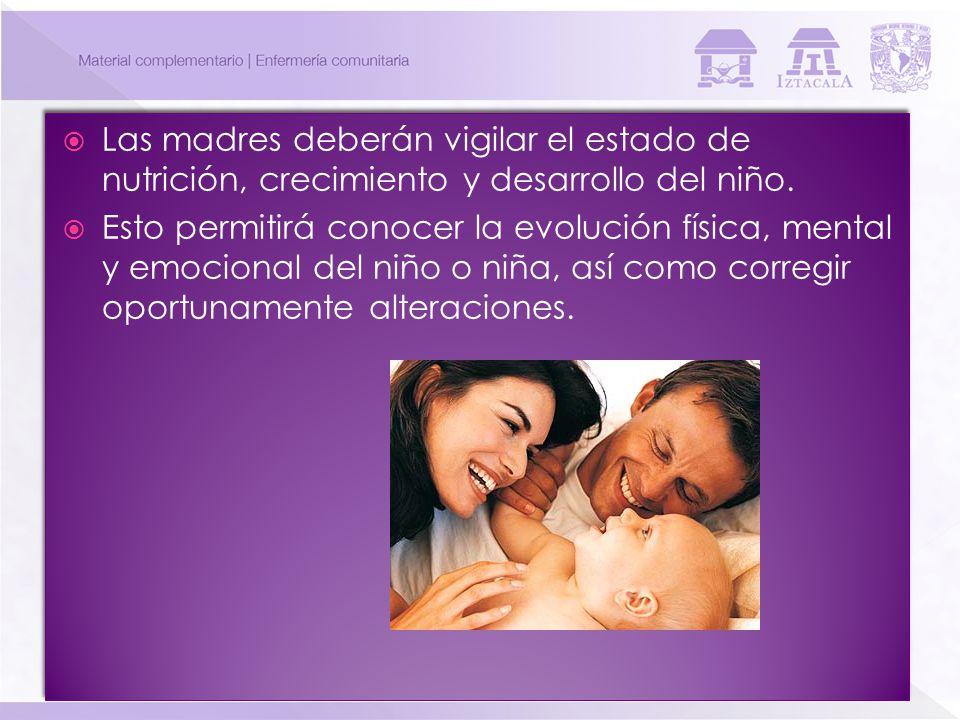Las madres deberán vigilar el estado de nutrición, crecimiento y desarrollo del niño.