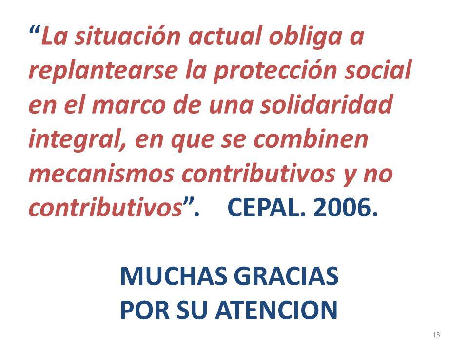 La situación actual obliga a replantearse la protección social en el marco de una solidaridad integral, en que se combinen mecanismos contributivos y no contributivos .