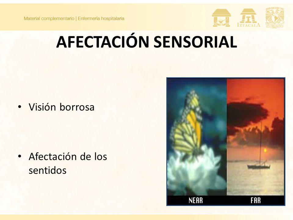 AFECTACIÓN SENSORIAL Visión borrosa Afectación de los sentidos