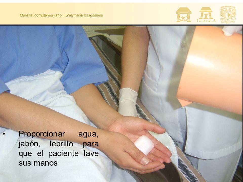 Proporcionar agua, jabón, lebrillo para que el paciente lave sus manos