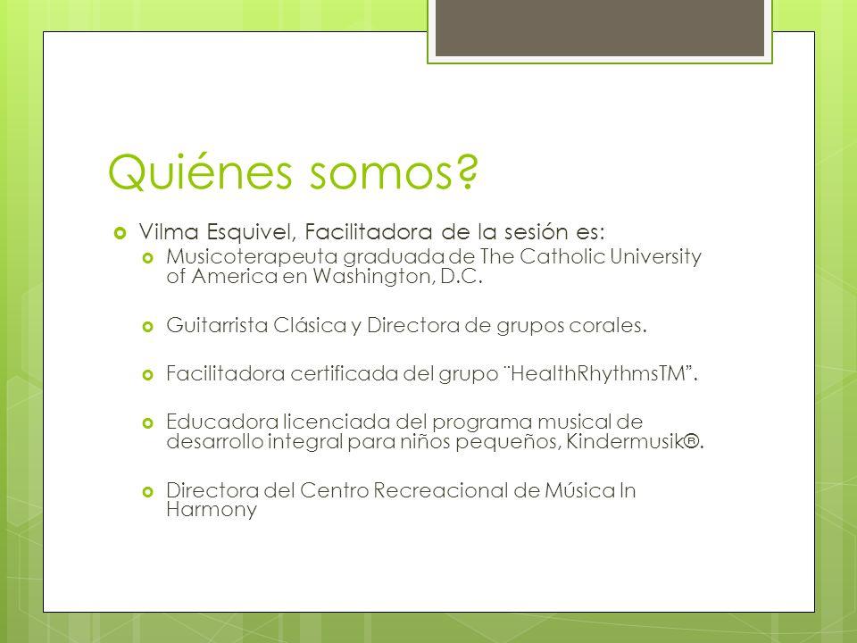 Quiénes somos Vilma Esquivel, Facilitadora de la sesión es: