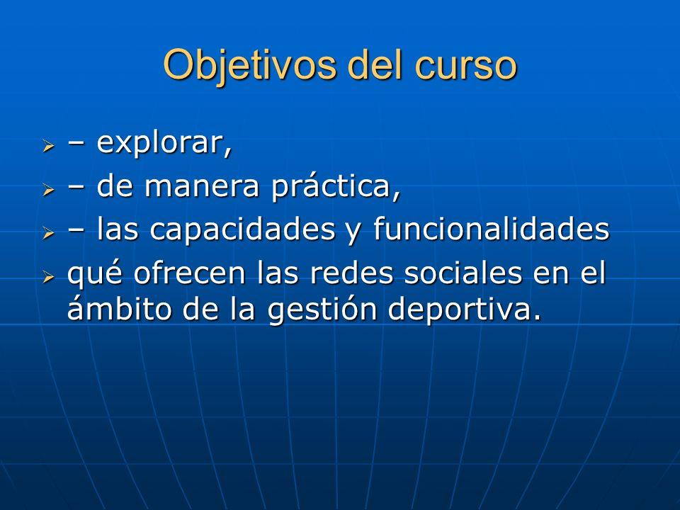 Objetivos del curso – explorar, – de manera práctica,