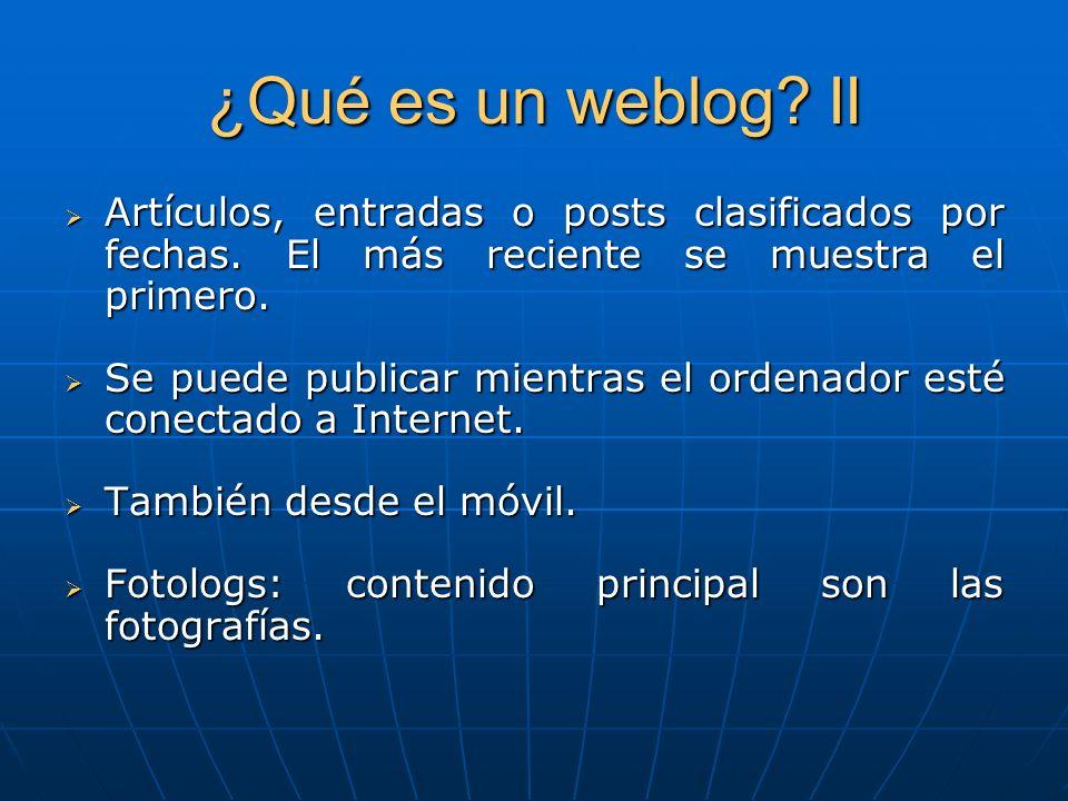 ¿Qué es un weblog II Artículos, entradas o posts clasificados por fechas. El más reciente se muestra el primero.