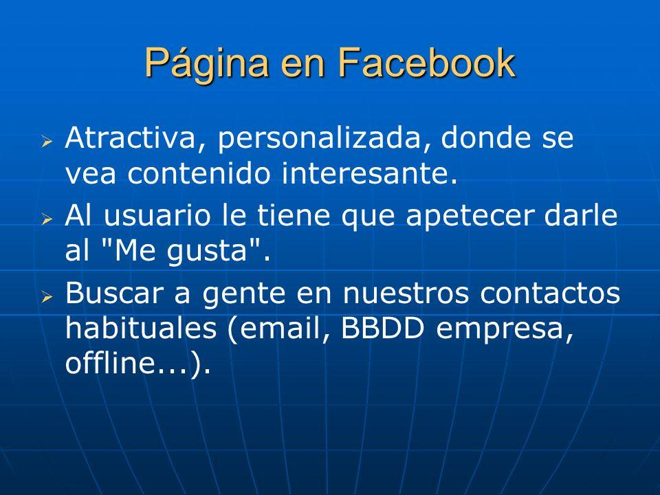 Página en FacebookAtractiva, personalizada, donde se vea contenido interesante. Al usuario le tiene que apetecer darle al Me gusta .