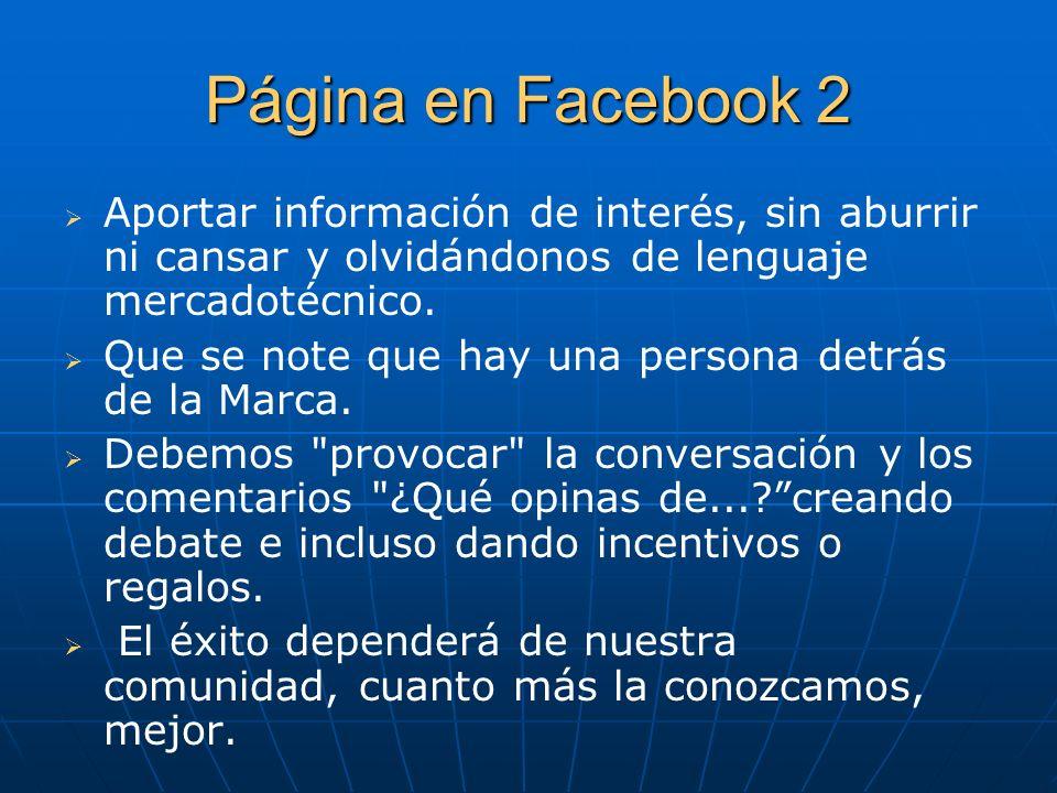 Página en Facebook 2 Aportar información de interés, sin aburrir ni cansar y olvidándonos de lenguaje mercadotécnico.