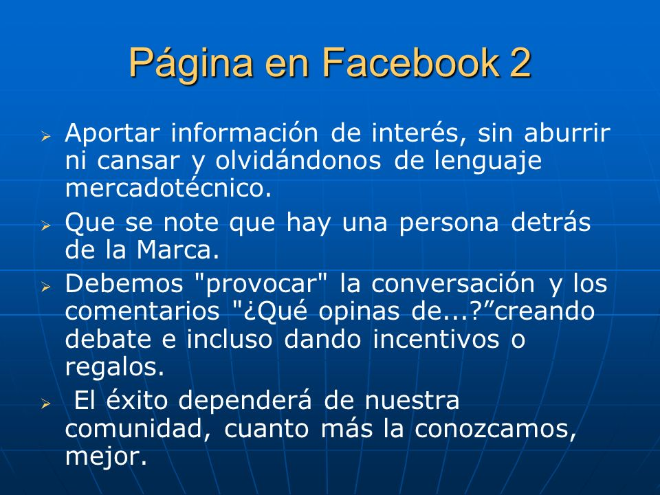 Página en Facebook 2Aportar información de interés, sin aburrir ni cansar y olvidándonos de lenguaje mercadotécnico.