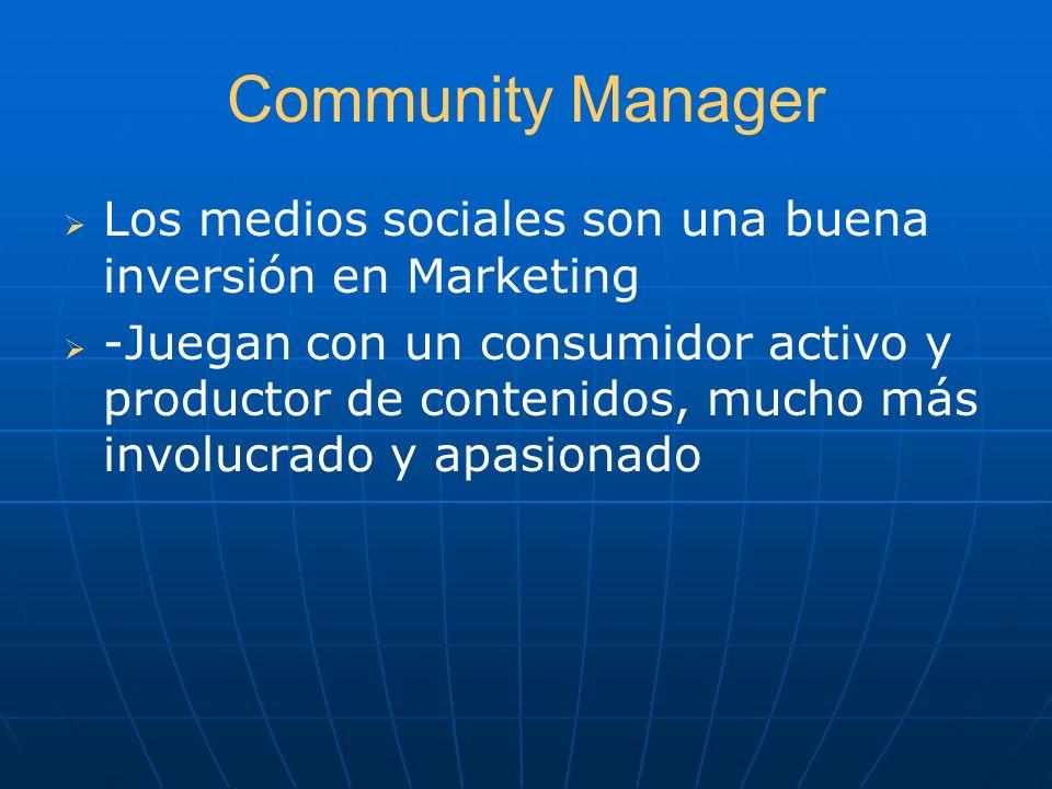 Community ManagerLos medios sociales son una buena inversión en Marketing.