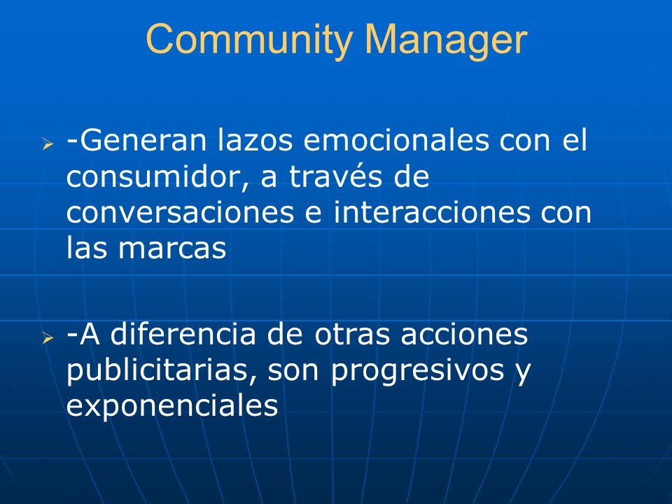 Community Manager -Generan lazos emocionales con el consumidor, a través de conversaciones e interacciones con las marcas.