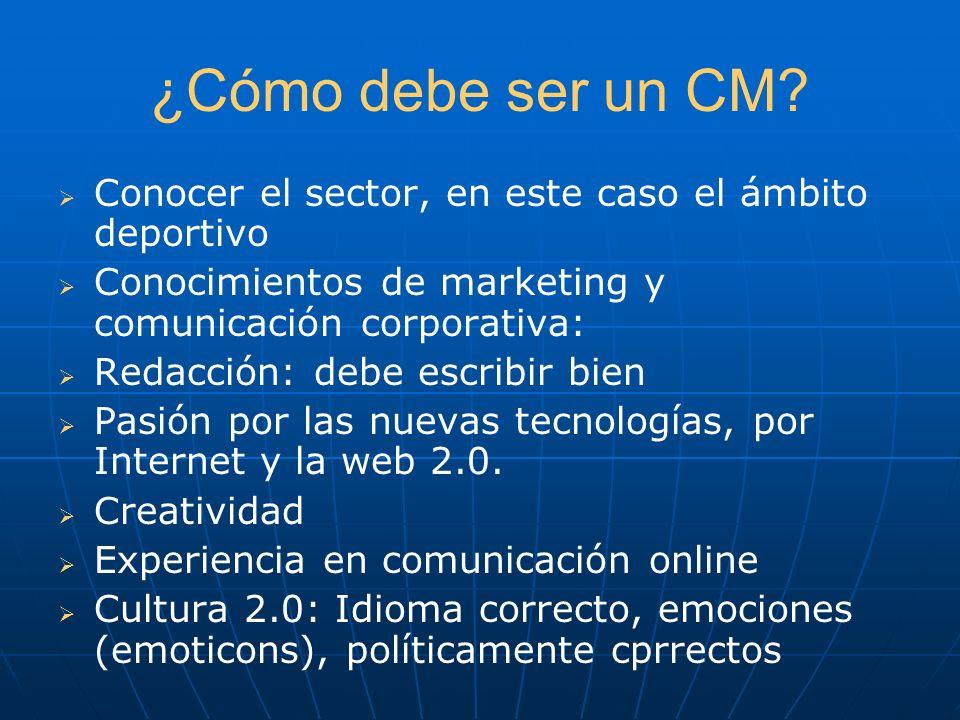 ¿Cómo debe ser un CM Conocer el sector, en este caso el ámbito deportivo. Conocimientos de marketing y comunicación corporativa: