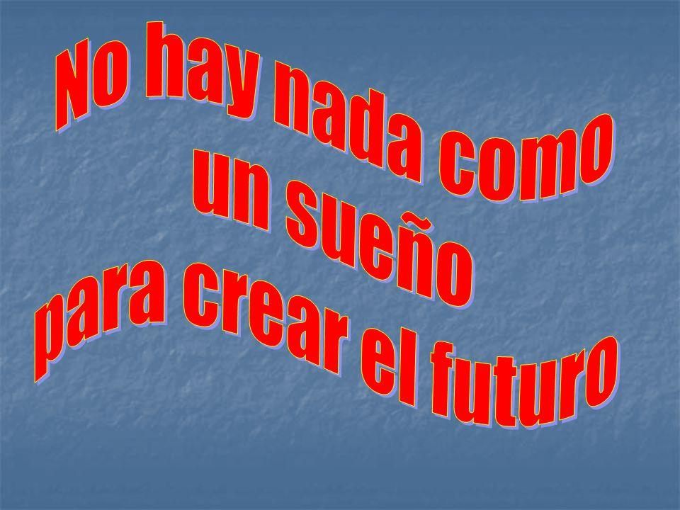 No hay nada como un sueño para crear el futuro