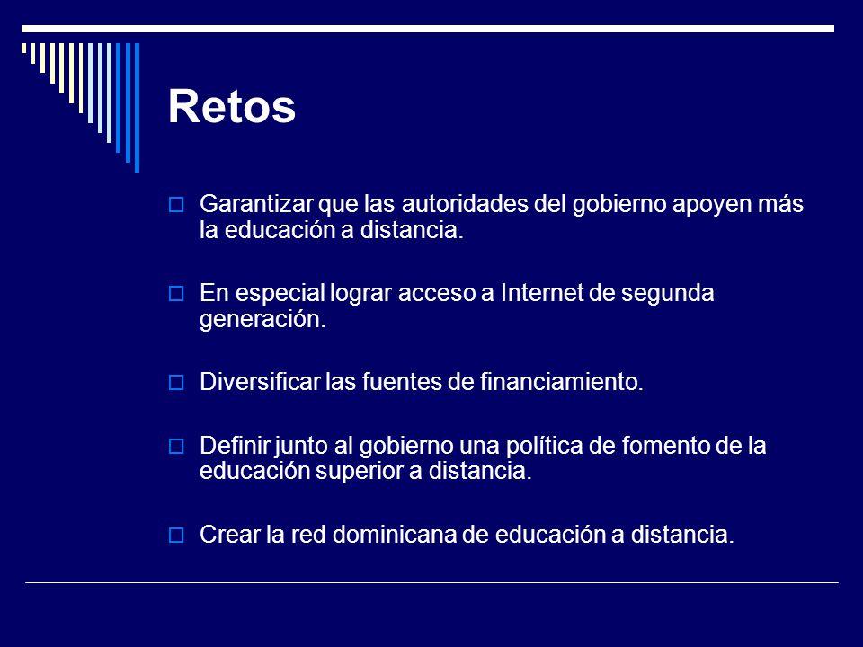 Retos Garantizar que las autoridades del gobierno apoyen más la educación a distancia. En especial lograr acceso a Internet de segunda generación.