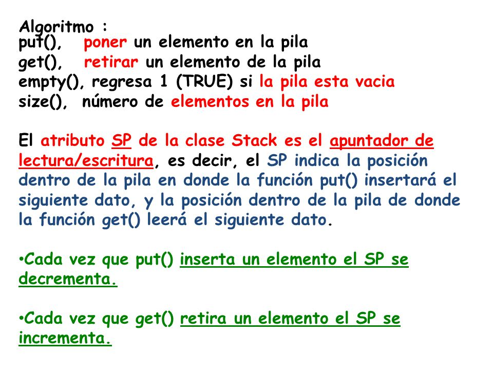 Algoritmo : put(), poner un elemento en la pila. get(), retirar un elemento de la pila. empty(), regresa 1 (TRUE) si la pila esta vacia.