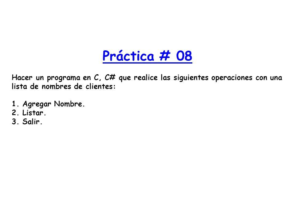 Práctica # 08 Hacer un programa en C, C# que realice las siguientes operaciones con una lista de nombres de clientes: