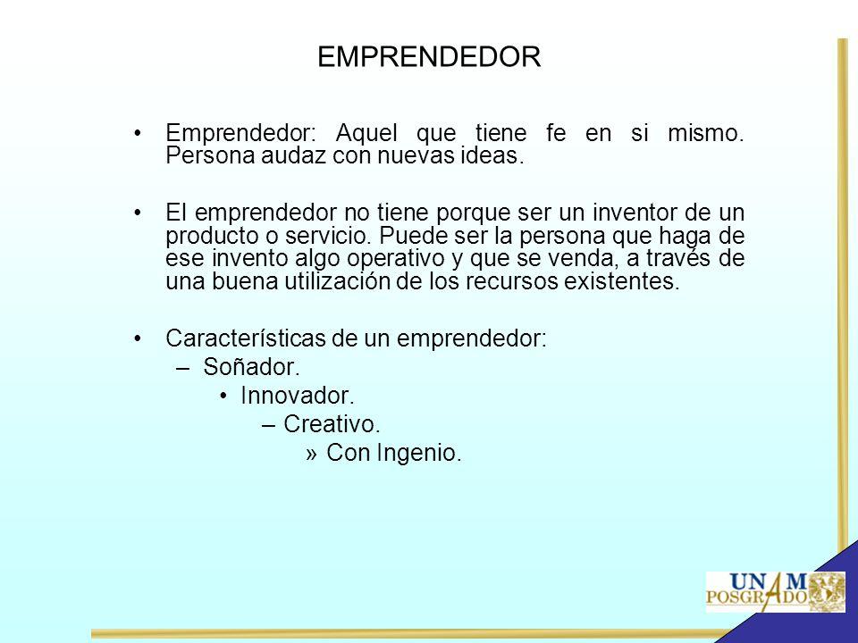 EMPRENDEDOR Emprendedor: Aquel que tiene fe en si mismo. Persona audaz con nuevas ideas.