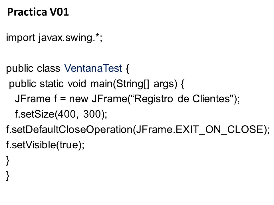 Practica V01 import javax.swing.*; public class VentanaTest {