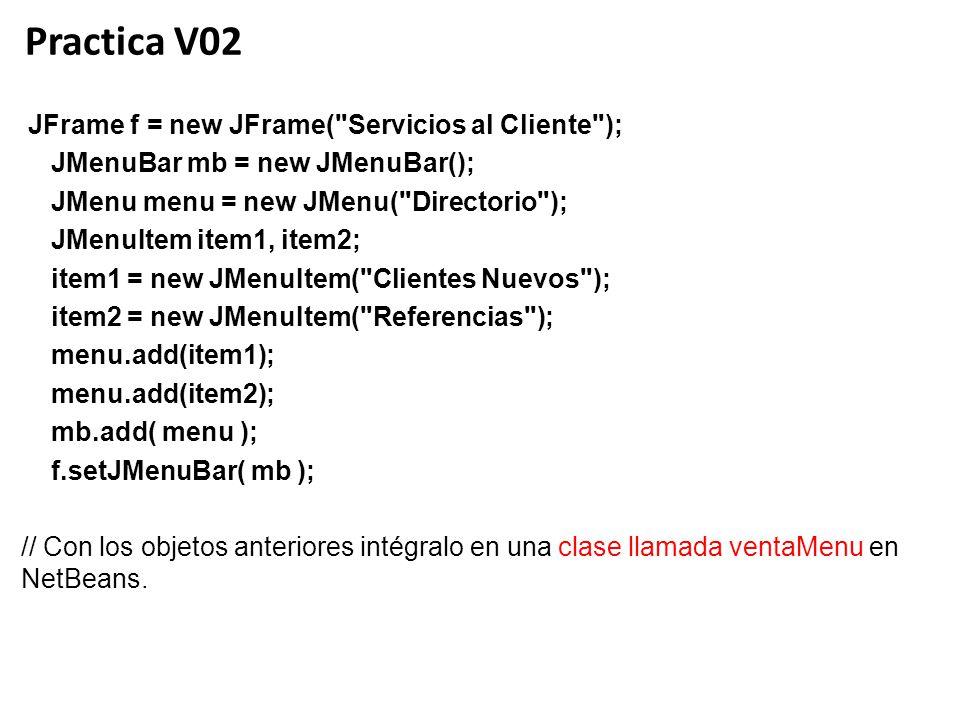 Practica V02 JFrame f = new JFrame( Servicios al Cliente );