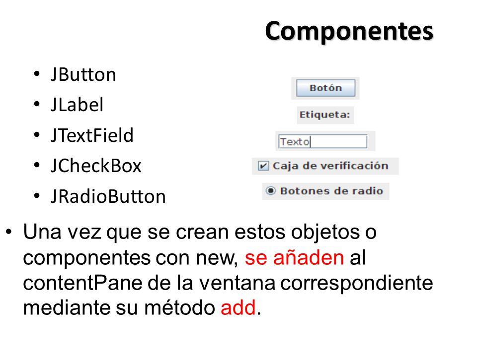 Componentes JButton JLabel JTextField JCheckBox JRadioButton