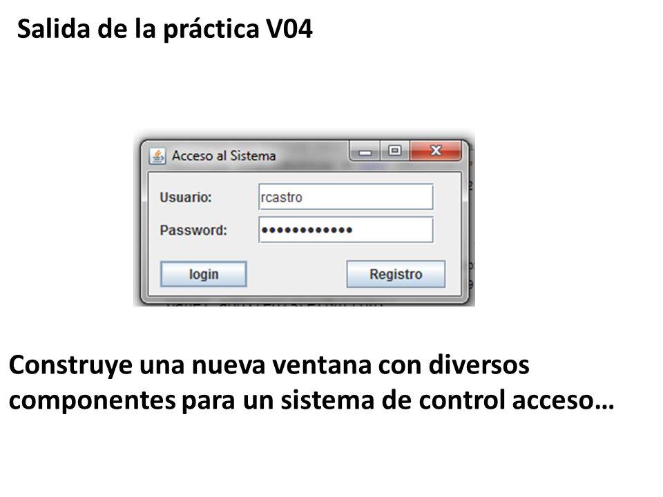 Salida de la práctica V04 Construye una nueva ventana con diversos componentes para un sistema de control acceso…