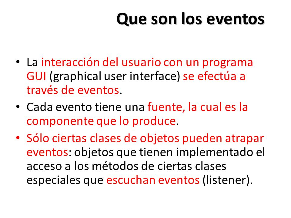 Que son los eventos La interacción del usuario con un programa GUI (graphical user interface) se efectúa a través de eventos.
