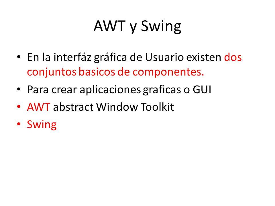 AWT y Swing En la interfáz gráfica de Usuario existen dos conjuntos basicos de componentes. Para crear aplicaciones graficas o GUI.