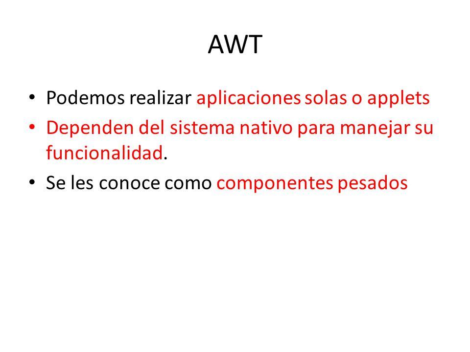 AWT Podemos realizar aplicaciones solas o applets