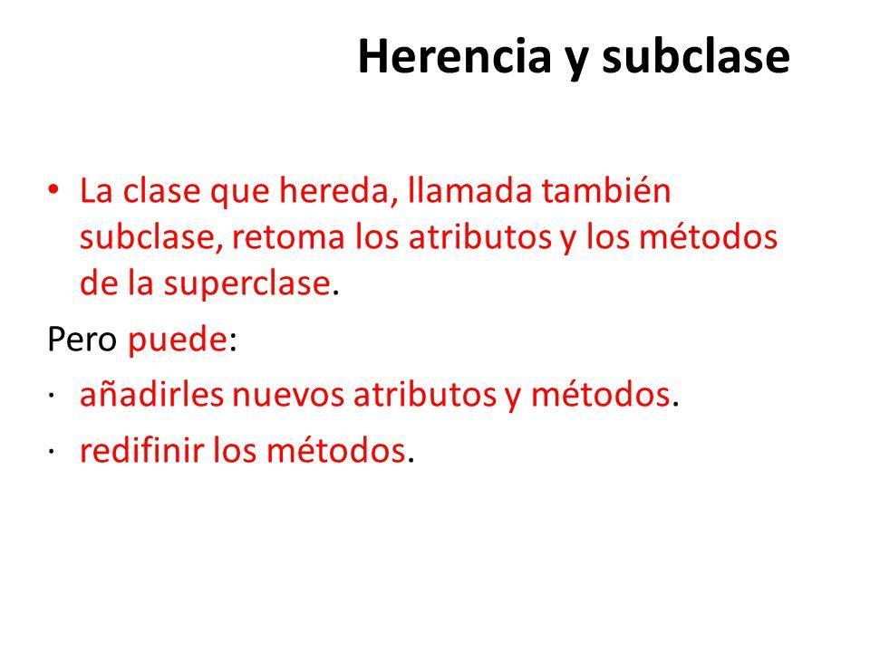 Herencia y subclase La clase que hereda, llamada también subclase, retoma los atributos y los métodos de la superclase.