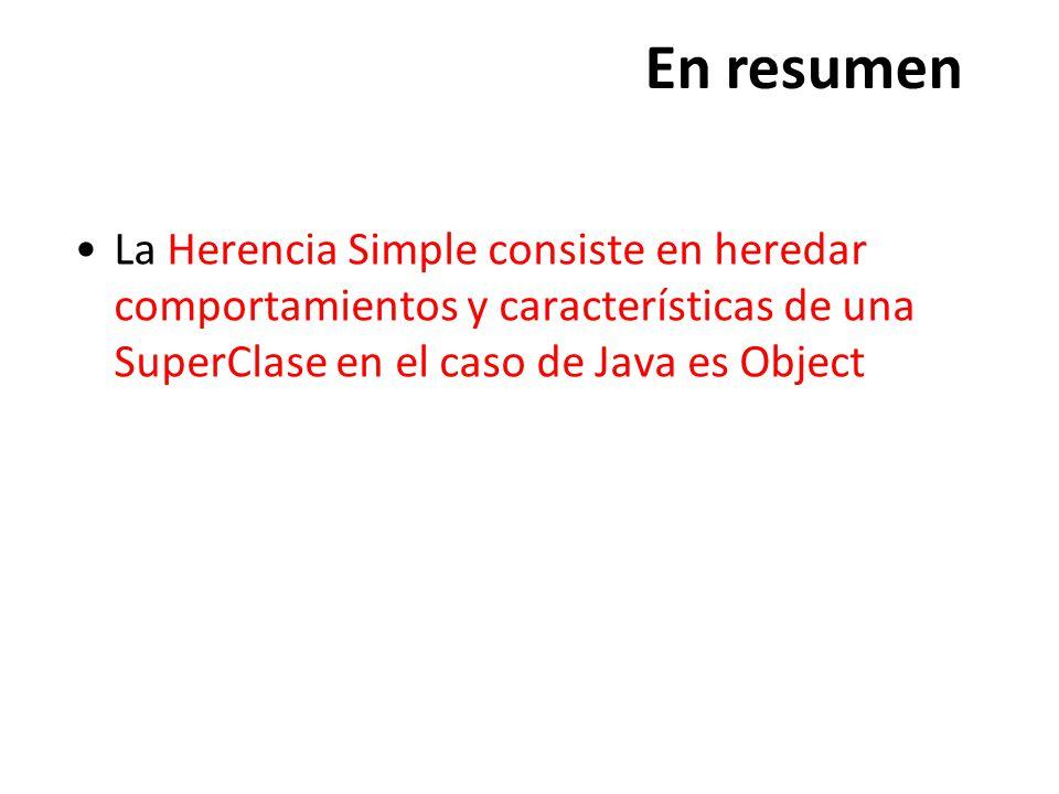 En resumen La Herencia Simple consiste en heredar comportamientos y características de una SuperClase en el caso de Java es Object.