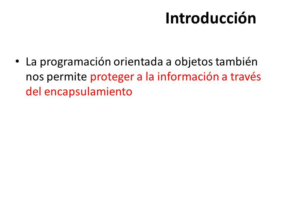 Introducción La programación orientada a objetos también nos permite proteger a la información a través del encapsulamiento.