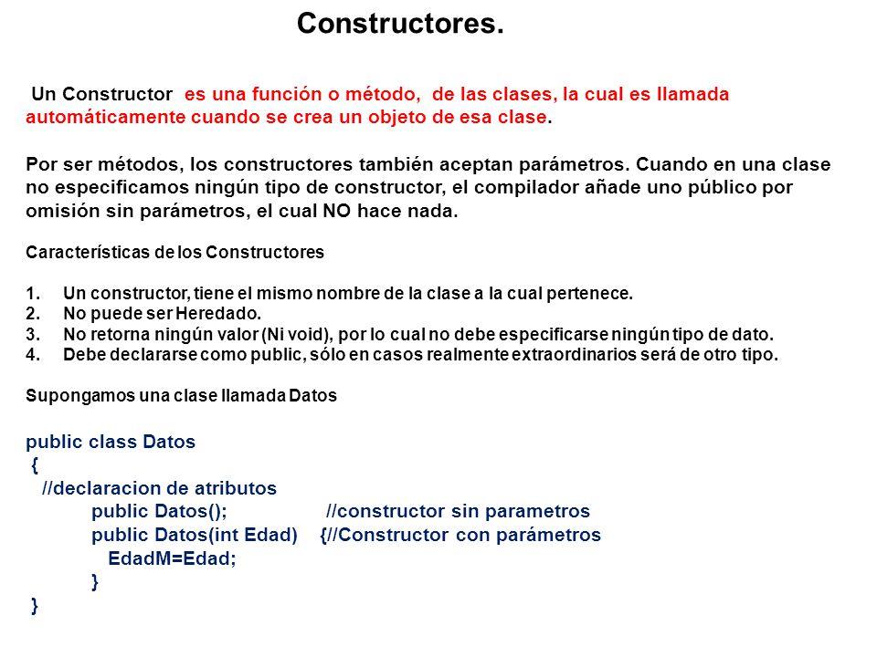 Constructores. Un Constructor es una función o método, de las clases, la cual es llamada automáticamente cuando se crea un objeto de esa clase.