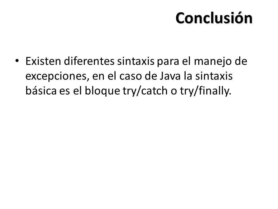 Conclusión Existen diferentes sintaxis para el manejo de excepciones, en el caso de Java la sintaxis básica es el bloque try/catch o try/finally.