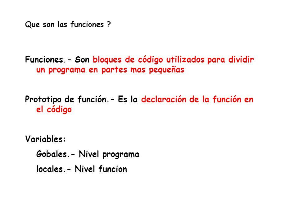 Prototipo de función.- Es la declaración de la función en el código