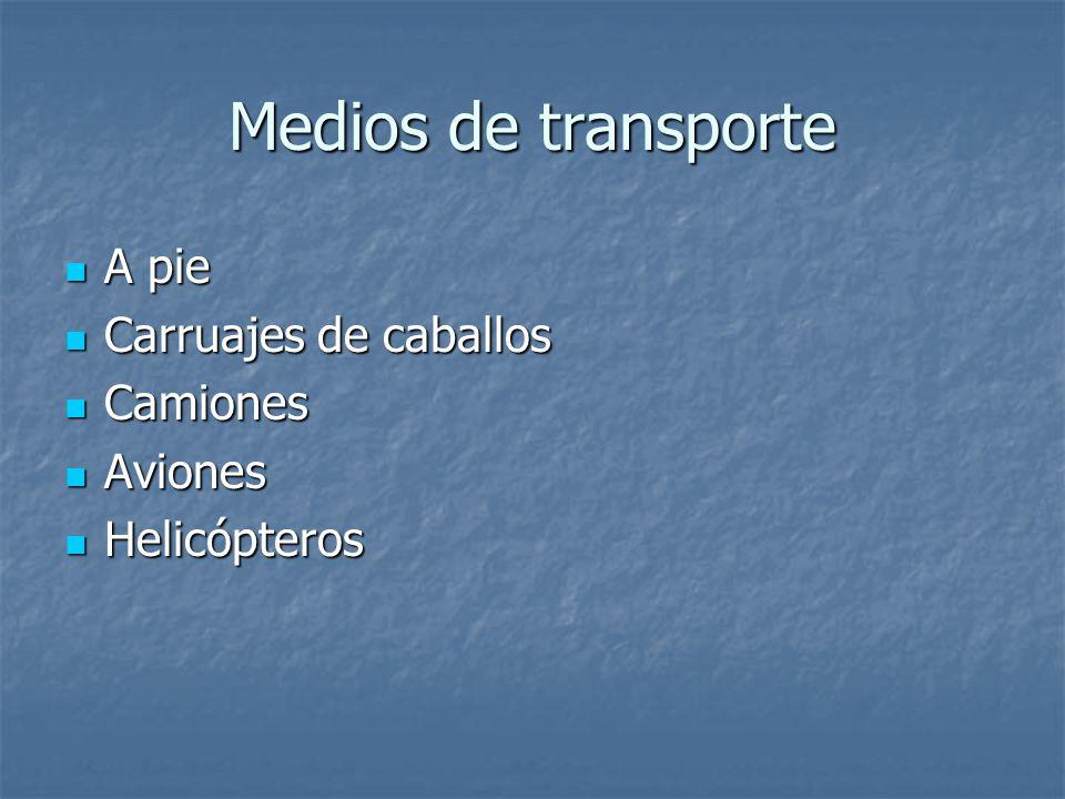 Medios de transporte A pie Carruajes de caballos Camiones Aviones