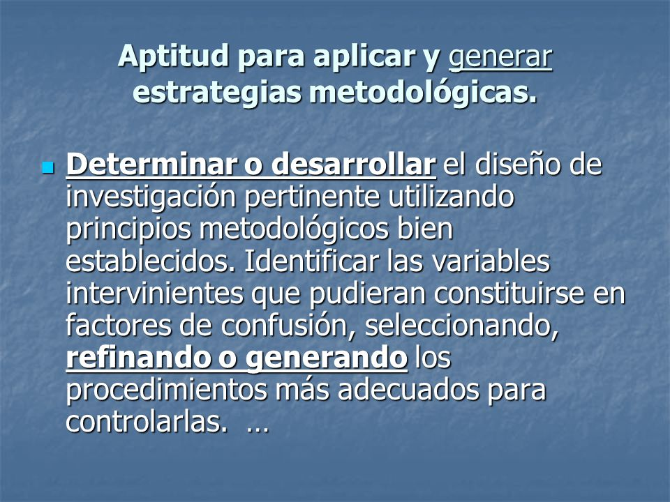 Aptitud para aplicar y generar estrategias metodológicas.