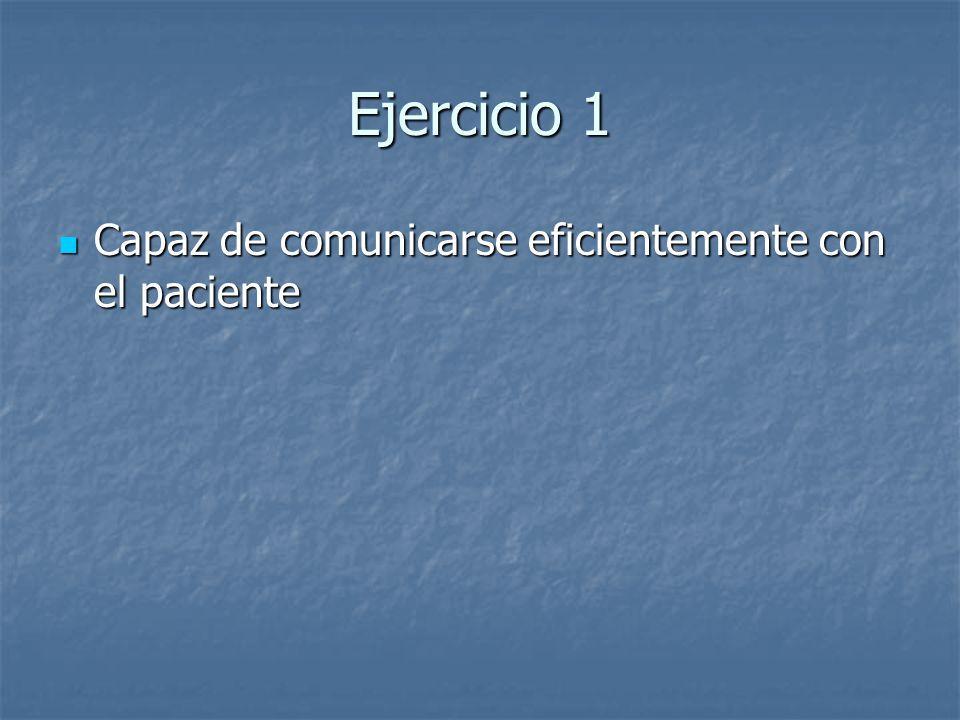 Ejercicio 1 Capaz de comunicarse eficientemente con el paciente
