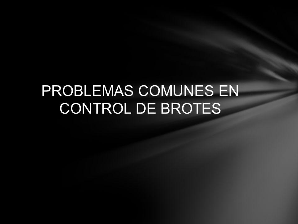 PROBLEMAS COMUNES EN CONTROL DE BROTES