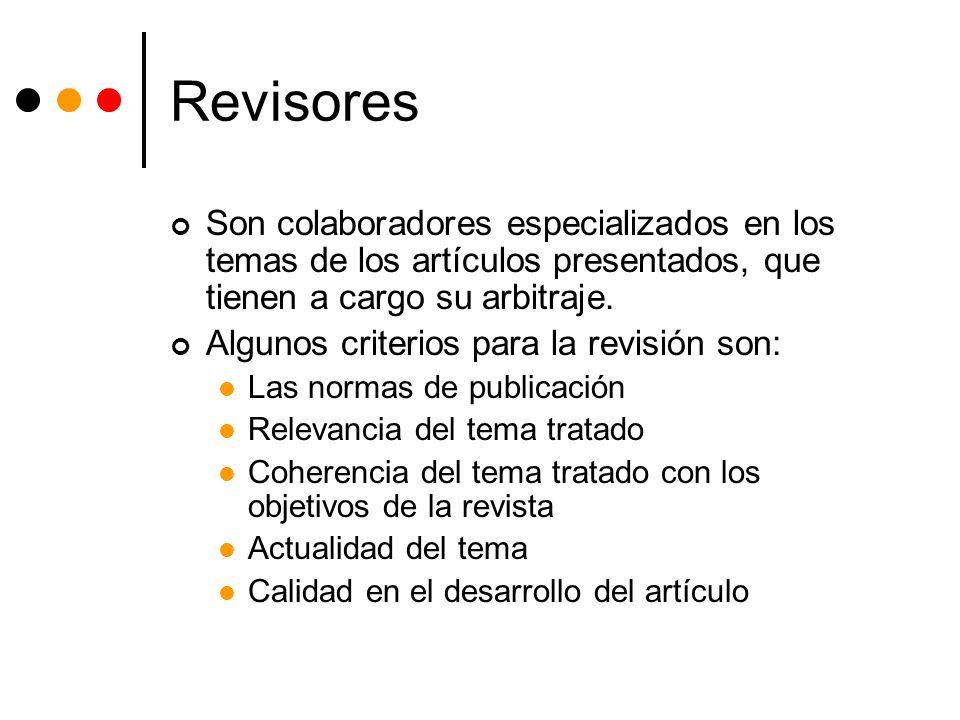 Revisores Son colaboradores especializados en los temas de los artículos presentados, que tienen a cargo su arbitraje.