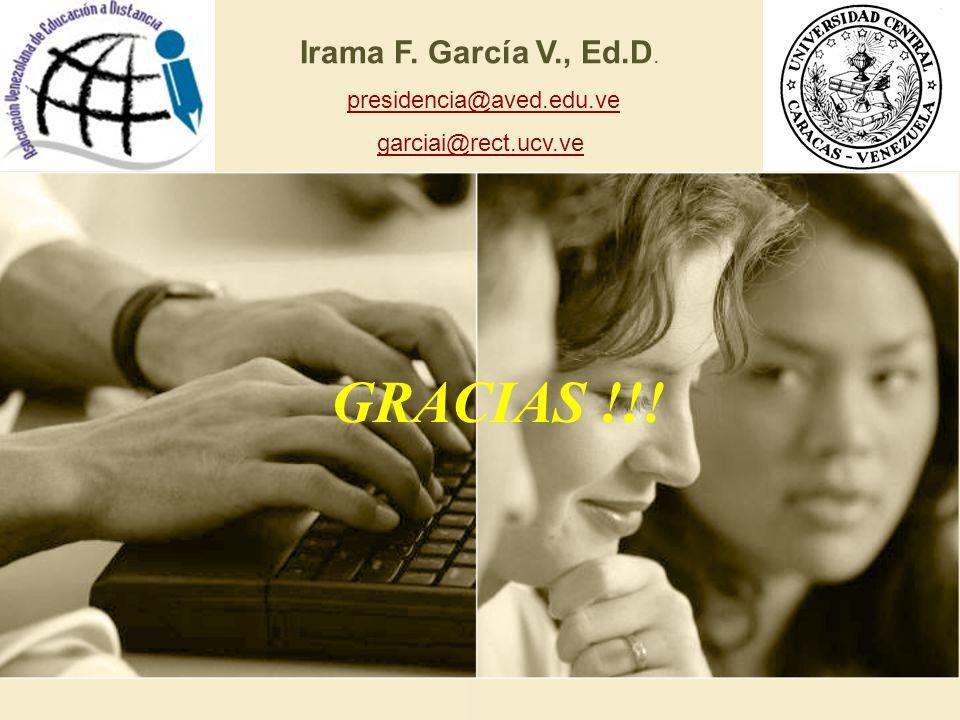 GRACIAS !!! Irama F. García V., Ed.D. presidencia@aved.edu.ve