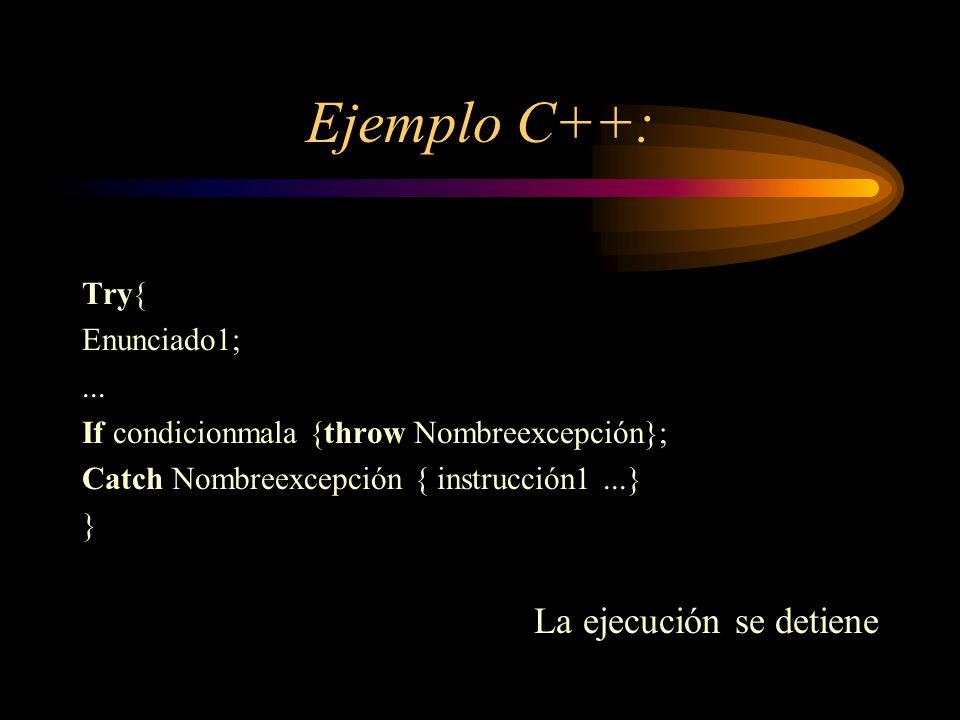 Ejemplo C++: La ejecución se detiene Try{ Enunciado1; ...