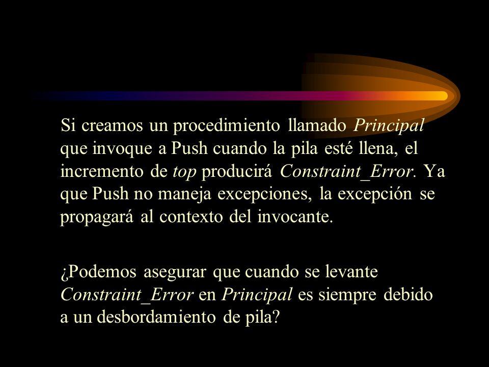 Si creamos un procedimiento llamado Principal que invoque a Push cuando la pila esté llena, el incremento de top producirá Constraint_Error. Ya que Push no maneja excepciones, la excepción se propagará al contexto del invocante.