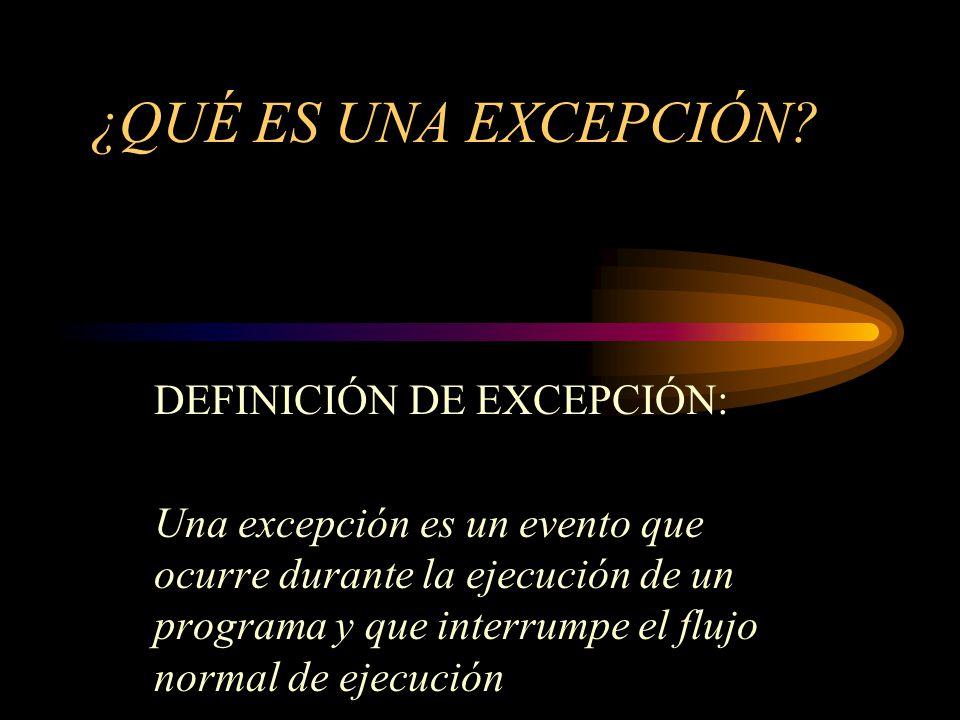 ¿QUÉ ES UNA EXCEPCIÓN DEFINICIÓN DE EXCEPCIÓN: